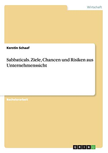 Sabbaticals. Ziele, Chancen Und Risiken Aus Unternehmenssicht: Kerstin Schaaf