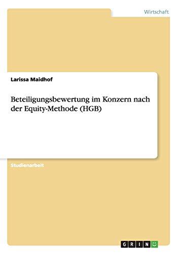 Beteiligungsbewertung Im Konzern Nach Der Equity-Methode (Hgb): Larissa Maidhof