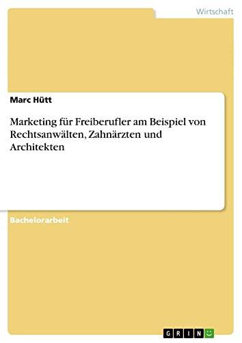 Marketing Fur Freiberufler Am Beispiel Von Rechtsanwalten, Zahnarzten Und Architekten: Marc Hutt