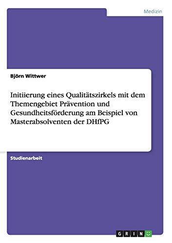 9783656412717: Initiierung eines Qualitätszirkels mit dem Themengebiet Prävention und Gesundheitsförderung am Beispiel von Masterabsolventen der DHfPG