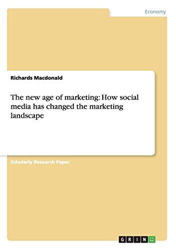 The New Age of Marketing: How Social Media Has Changed the Marketing Landscape: Richards Macdonald