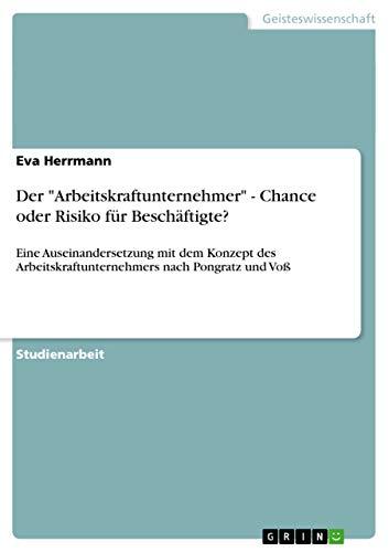 Der Arbeitskraftunternehmer - Chance Oder Risiko Fur Beschaftigte?: Eva Herrmann