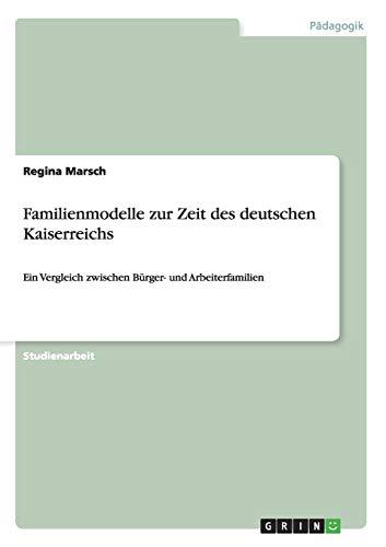 Familienmodelle Zur Zeit Des Deutschen Kaiserreichs: Regina Marsch