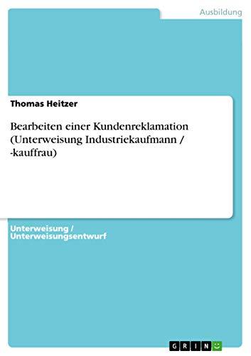9783656424185: Bearbeiten einer Kundenreklamation (Unterweisung Industriekaufmann / -kauffrau) (German Edition)