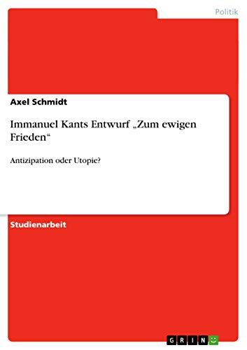"""Immanuel Kants Entwurf ?Zum ewigen Frieden"""": Axel Schmidt"""