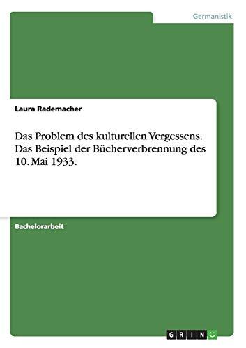 Das Problem Des Kulturellen Vergessens. Das Beispiel Der Bucherverbrennung Des 10. Mai 1933.: Laura...