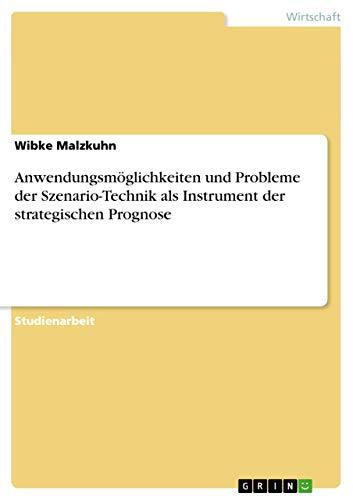9783656434610: Anwendungsmöglichkeiten und Probleme der Szenario-Technik als Instrument der strategischen Prognose (German Edition)