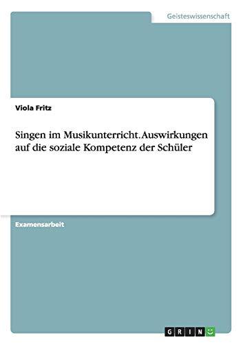 9783656434788: Singen im Musikunterricht. Auswirkungen auf die soziale Kompetenz der Schüler