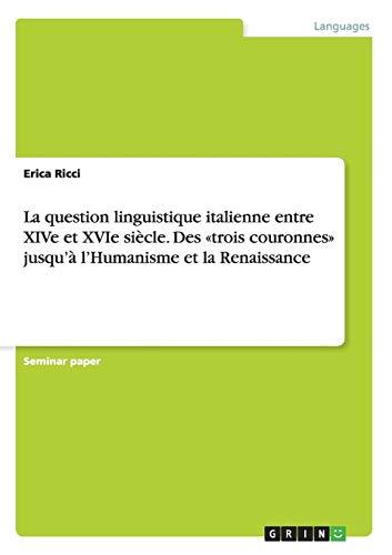 9783656435358: La question linguistique italienne entre XIVe et XVIe siècle. Des trois couronnes jusqu'à l'Humanisme et la Renaissance (French Edition)