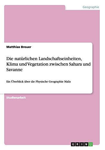 Die Naturlichen Landschaftseinheiten, Klima Und Vegetation Zwischen Sahara Und Savanne: Matthias ...