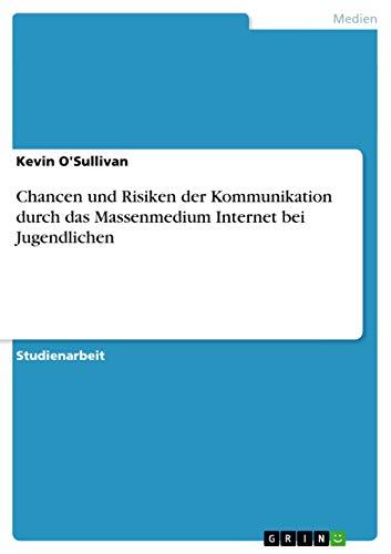Chancen Und Risiken Der Kommunikation Durch Das Massenmedium Internet Bei Jugendlichen (German Edition) (3656437297) by O'Sullivan, Kevin