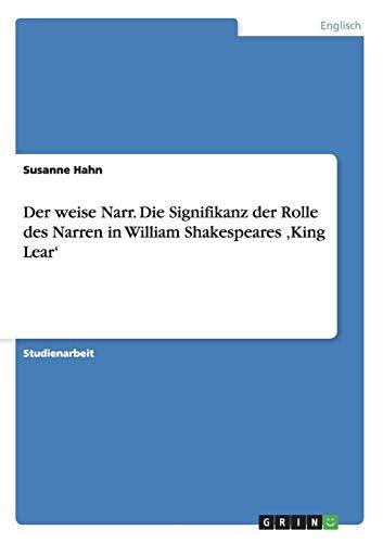 Der Weise Narr. Die Signifikanz Der Rolle Des Narren in William Shakespeares King Lear: Susanne ...