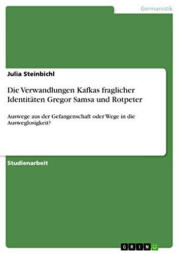 Die Verwandlungen Kafkas fraglicher Identit?ten Gregor Samsa: Steinbichl, Julia