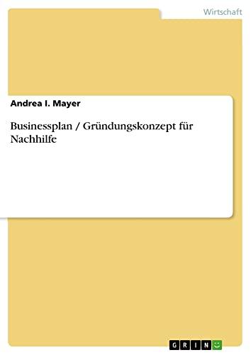 Businessplan Grundungskonzept Fur Nachhilfe: Andrea I. Mayer