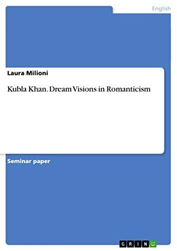 Kubla Khan. Dream Visions in Romanticism: Laura Milioni