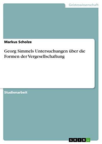 Georg Simmels Untersuchungen Uber Die Formen Der Vergesellschaftung: Markus Scholze