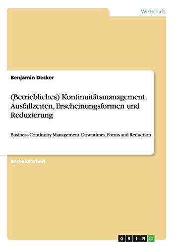 9783656447047: (Betriebliches) Kontinuitätsmanagement. Ausfallzeiten, Erscheinungsformen und Reduzierung: Business Continuity Management. Downtimes, Forms and Reduction