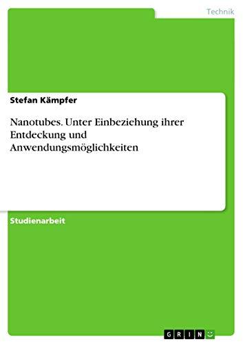 Nanotubes. Unter Einbeziehung Ihrer Entdeckung Und Anwendungsmoglichkeiten: Stefan Kämpfer