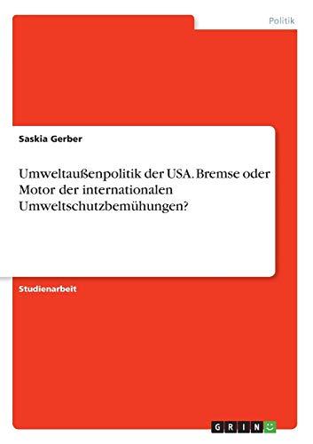 Umweltaussenpolitik Der USA. Bremse Oder Motor Der Internationalen Umweltschutzbemuhungen?: Saskia ...