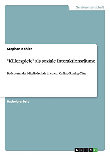 Killerspiele ALS Soziale Interaktionsraume: Stephan Kohler