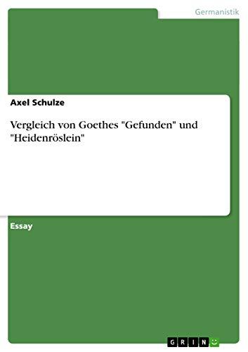 Vergleich Von Goethes Gefunden Und Heidenroslein: Axel Schulze