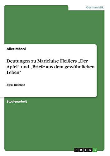 Deutungen Zu Marieluise Fleissers Der Apfel Und Briefe Aus Dem Gewohnlichen Leben: Alice Mannl
