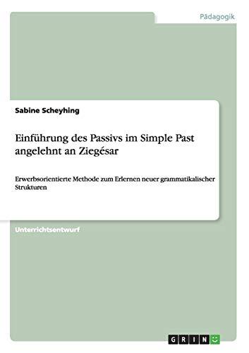 Einfuhrung Des Passivs Im Simple Past Angelehnt an Ziegesar: Sabine Scheyhing