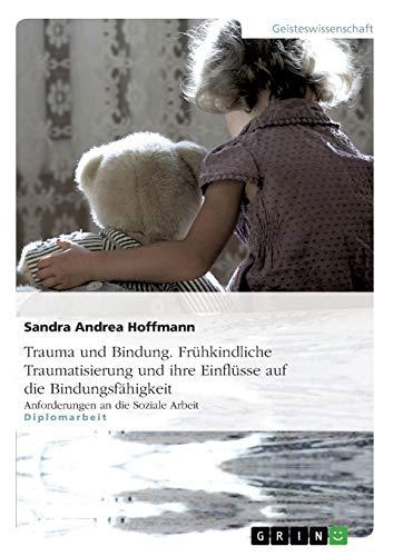 9783656459309: Trauma und Bindung. Frühkindliche Traumatisierung und ihre Einflüsse auf die Bindungsfähigkeit (German Edition)
