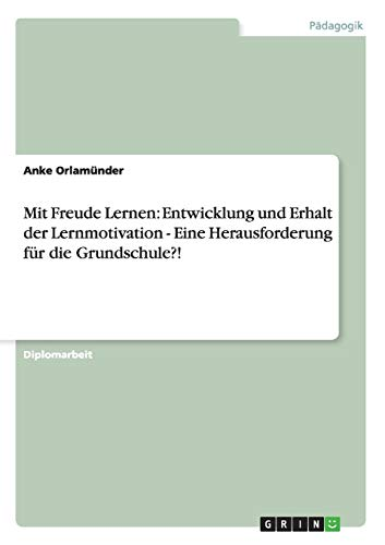 9783656460374: Mit Freude Lernen: Entwicklung Und Erhalt Der Lernmotivation - Eine Herausforderung Fur Die Grundschule?!