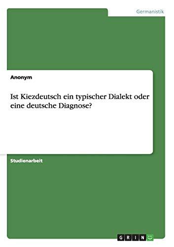 9783656460695: Ist Kiezdeutsch ein typischer Dialekt oder eine deutsche Diagnose? (German Edition)