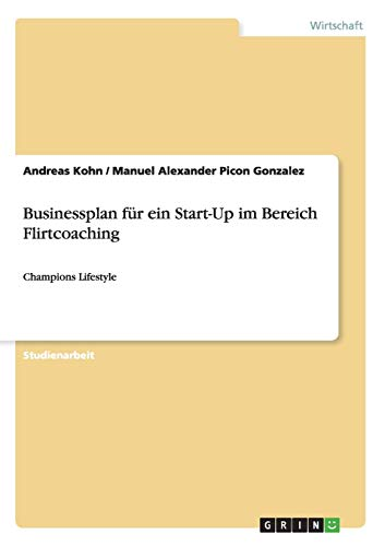 Businessplan Fur Ein Start-Up Im Bereich Flirtcoaching: Andreas Kohn