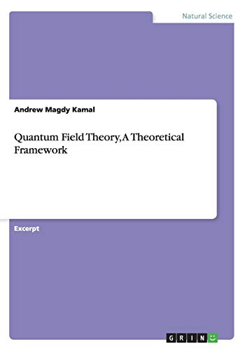 Quantum Field Theory, a Theoretical Framework: Andrew Magdy Kamal