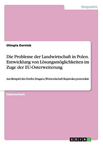 Die Probleme der Landwirtschaft in Polen. Entwicklung von Lösungsmöglichkeiten im Zuge ...