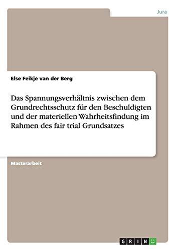 Das Spannungsverhaltnis Zwischen Dem Grundrechtsschutz Fur Den Beschuldigten Und Der Materiellen ...