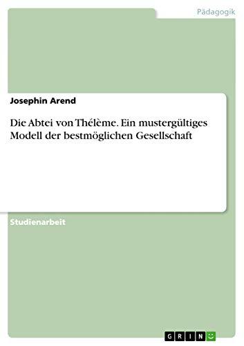9783656471608: Die Abtei von Thélème. Ein mustergültiges Modell der bestmöglichen Gesellschaft (German Edition)