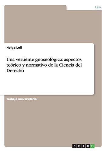 9783656472391: Una vertiente gnoseológica: aspectos teórico y normativo de la Ciencia del Derecho (Spanish Edition)