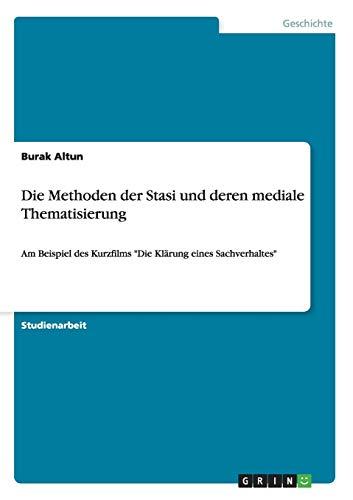 9783656473602: Die Methoden Der Stasi Und Deren Mediale Thematisierung
