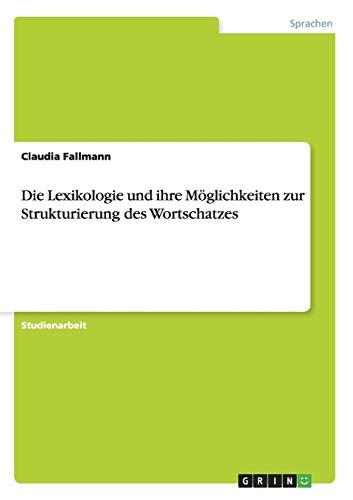 Die Lexikologie Und Ihre Moglichkeiten Zur Strukturierung Des Wortschatzes: Claudia Fallmann