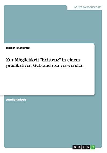 Zur Moglichkeit Existenz in Einem Pradikativen Gebrauch Zu Verwenden: Robin Materne
