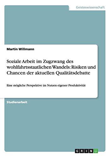 Soziale Arbeit Im Zugzwang Des Wohlfahrtsstaatlichen Wandels: Risiken Und Chancen Der Aktuellen ...