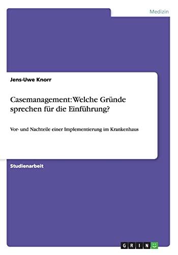 Casemanagement: Welche Grunde Sprechen Fur Die Einfuhrung?: Jens-Uwe Knorr