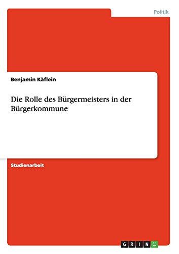 Die Rolle Des Burgermeisters in Der Burgerkommune: Benjamin Kaflein