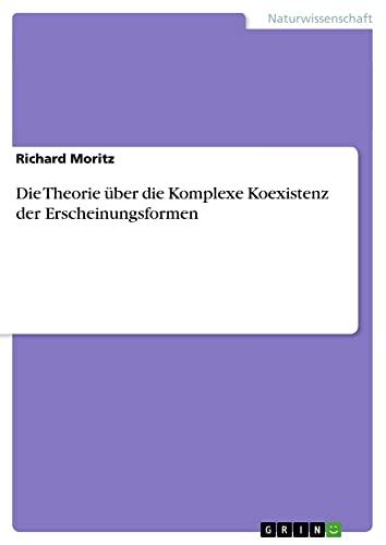 Die Theorie Uber Die Komplexe Koexistenz Der Erscheinungsformen: Richard Moritz