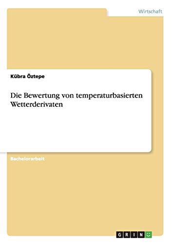 9783656489467: Die Bewertung von temperaturbasierten Wetterderivaten (German Edition)