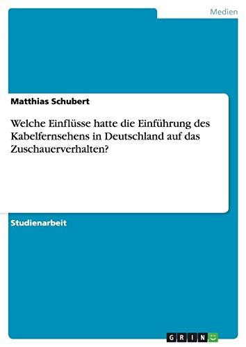 9783656490333: Welche Einflüsse hatte die Einführung des Kabelfernsehens in Deutschland auf das Zuschauerverhalten? (German Edition)