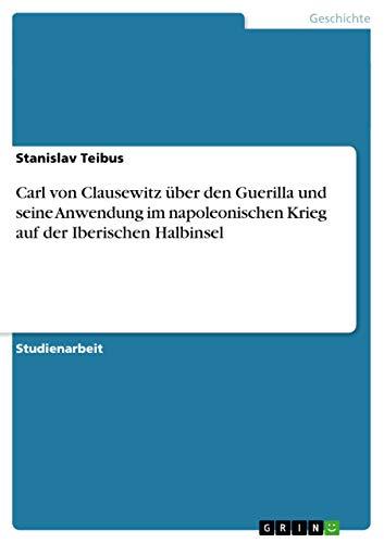 9783656490524: Carl von Clausewitz �ber den Guerilla und seine Anwendung im napoleonischen Krieg auf der Iberischen Halbinsel