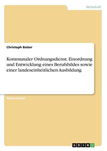 9783656490869: Kommunaler Ordnungsdienst: Einordnung und Entwicklung eines Berufsbildes sowie einer landeseinheitlichen Ausbildung