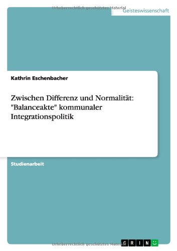 Zwischen Differenz Und Normalitat: Balanceakte Kommunaler Integrationspolitik: Kathrin Eschenbacher