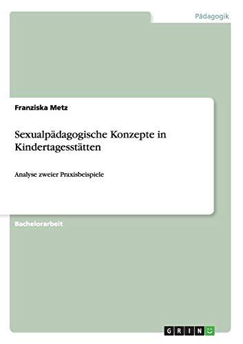 Sexualpadagogische Konzepte in Kindertagesstatten: Franziska Metz