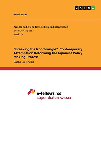 Breaking the Iron Triangle Contemporary Attempts on Reforming the Japanese Policy Making Process: ...